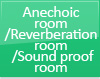 Anechoic room / Reverberation room / Sound proof room